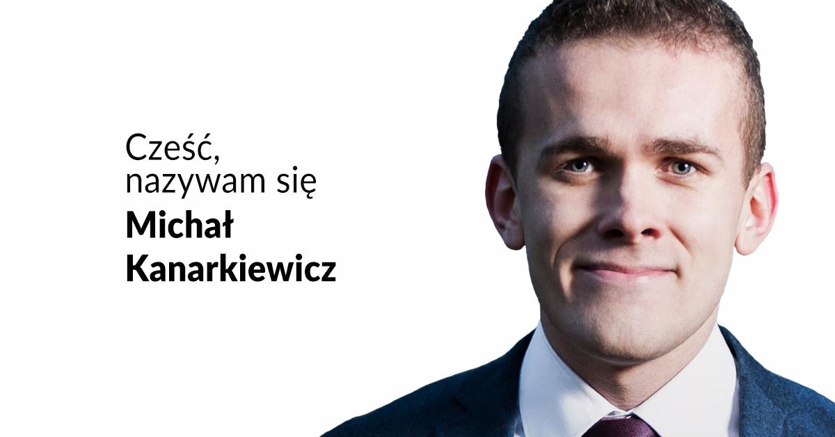 Cześć, nazywam się Michał Kanarkiewicz