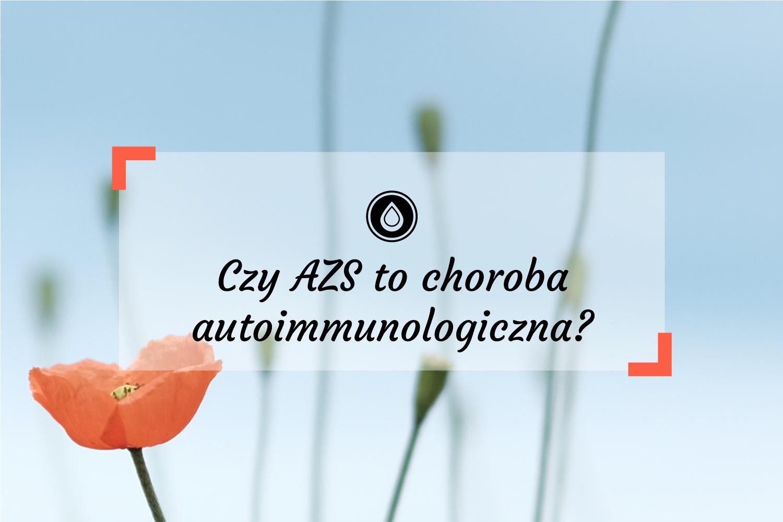 Czy AZS to choroba autoimmunologiczna