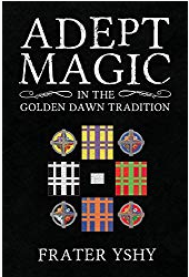 Adept Magic by Frater YShY - Golden Dawn/R.R.etA.C. Original Occult Research