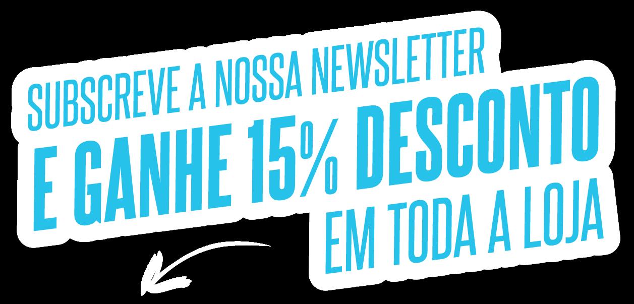 Subscreve a nossa newsletter e ganhe 15% desconto em toda a loja