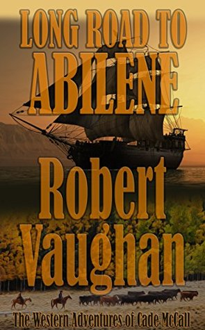 Long Road To Abilene: The Western Adventures of Cade McCall by Robert Vaughan