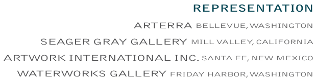 REPRESENTATION:  GALLERY SAOH & TOMOS B TOKYO, JAPAN /  ARTERRA BELLEVUE, WASHINGTON / SEAGER GRAY GALLERY MILL VALLEY, CALIFORNIA /  ARTWORK INTERNATIONAL INC. SANTA FE, NEW MEXICO  /  WATERWORKS GALLERY FRIDAY HARBOR, WASHINGTON