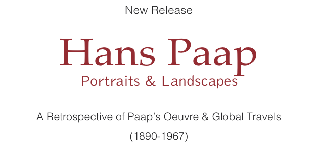New Release  Hans Paap Portraits & Landscapes  A Retrospective of Paap's Oeuvre &Global Travels (1890-1967)