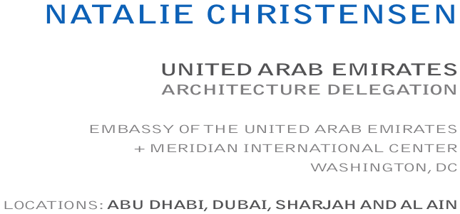 NATALIE CHRISTENSEN: UNITEDARABEMIRATES / ARCHITECTUREDELEGATION  EMBASSYOFTHEUNITEDARAB EMIRATES + MERIDIAN INTERNATIONALCENTER, WASHINGTON, DC - LOCATIONS:ABUDHABI, DUBAI, SHARJAH AND AL AIN