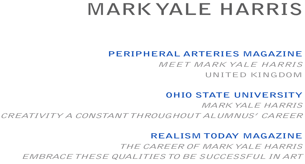 MARK YALE HARRIS - PERIPHERAL ARTERIES MAGAZINE, MEET MARK YALE HARRIS, UNITED KINGDOM / OHIO STATE UNIVERSITY, CREATIVITY A CONSTANT THROUGHOUT ALUMNUS' CAREER / REALISM TODAY MAGAZINE, EMBRACE THESE QUALITIES TO BE SUCCESSFUL IN ART