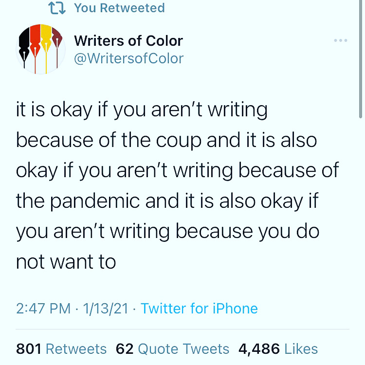 """Tweet on 1/13/21 from @writersofcolor reads: """"it is ok if you aren't writing because of the coup and it is also okay if you aren't writing because of the pandemic and it is also ok if you aren't writing because you do not want to"""""""