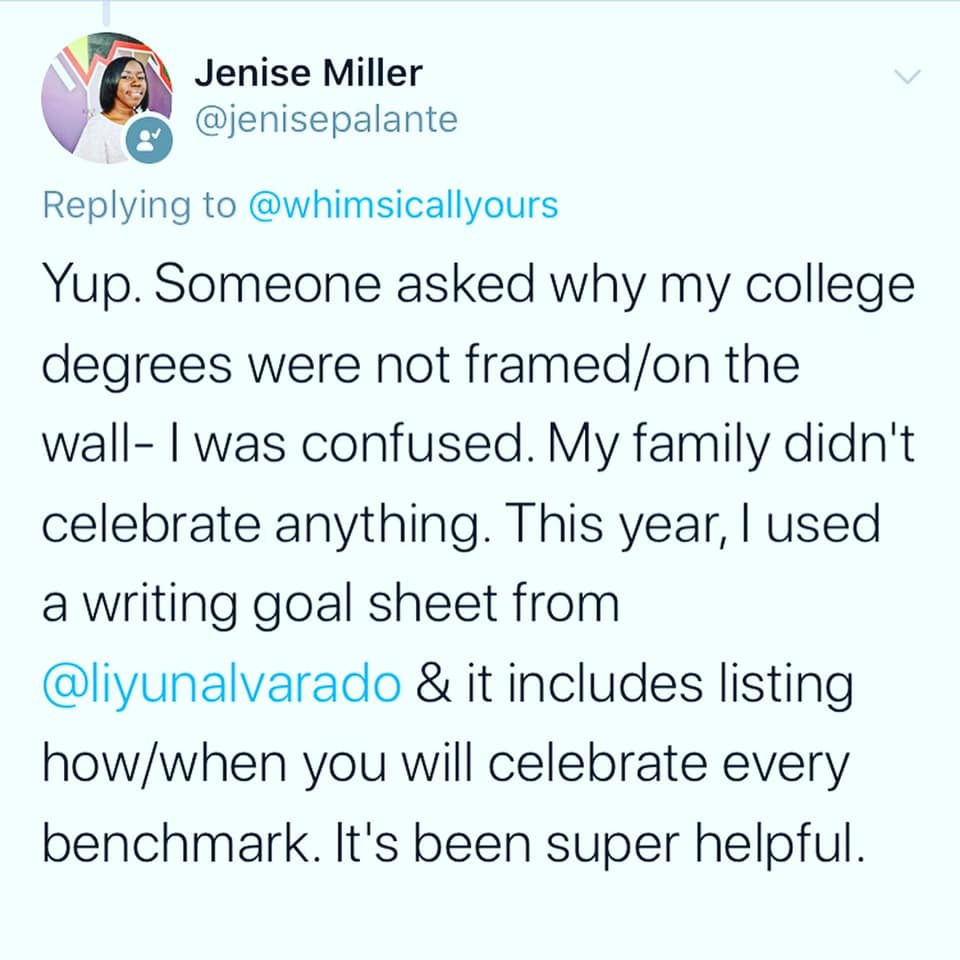 Jenise Miller tweet reads: Yup. Someone asked why my college degrees were not framed/on the wall- I was confused. My family didn't celebrate anything. This year, I used a writing goal sheet from @liyunalvarado & it includes listing how/when you will celebrate every benchmark. It's been super helpful.
