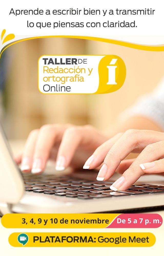 Aprende a escribir bien y a transmitir lo que piensas con claridad. Taller de Redacción y Ortografía Online. Más info aquí.