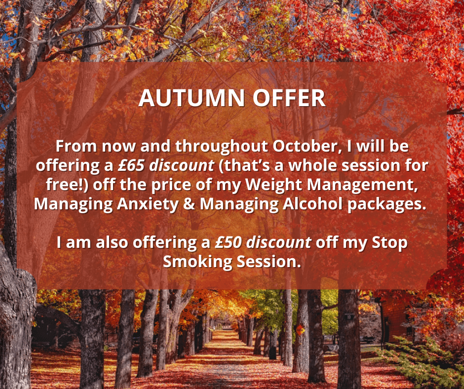 Autumn Offers - £65 discount off select packages. £50 off Stop Smoking Session.