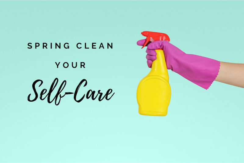Is it time to spring clean your self-care?