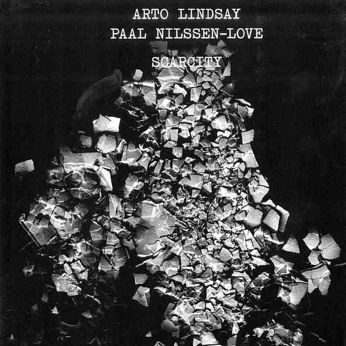 ARTO LINDSAY & PAAL NILSSEN-LOVE - Scarcity