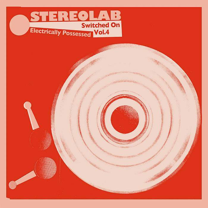 STEREOLAB - Electrically Possessed [Switched On Vol. 4]