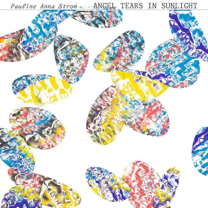 PAULINE ANNA STROM - Angel Tears In Sunlight