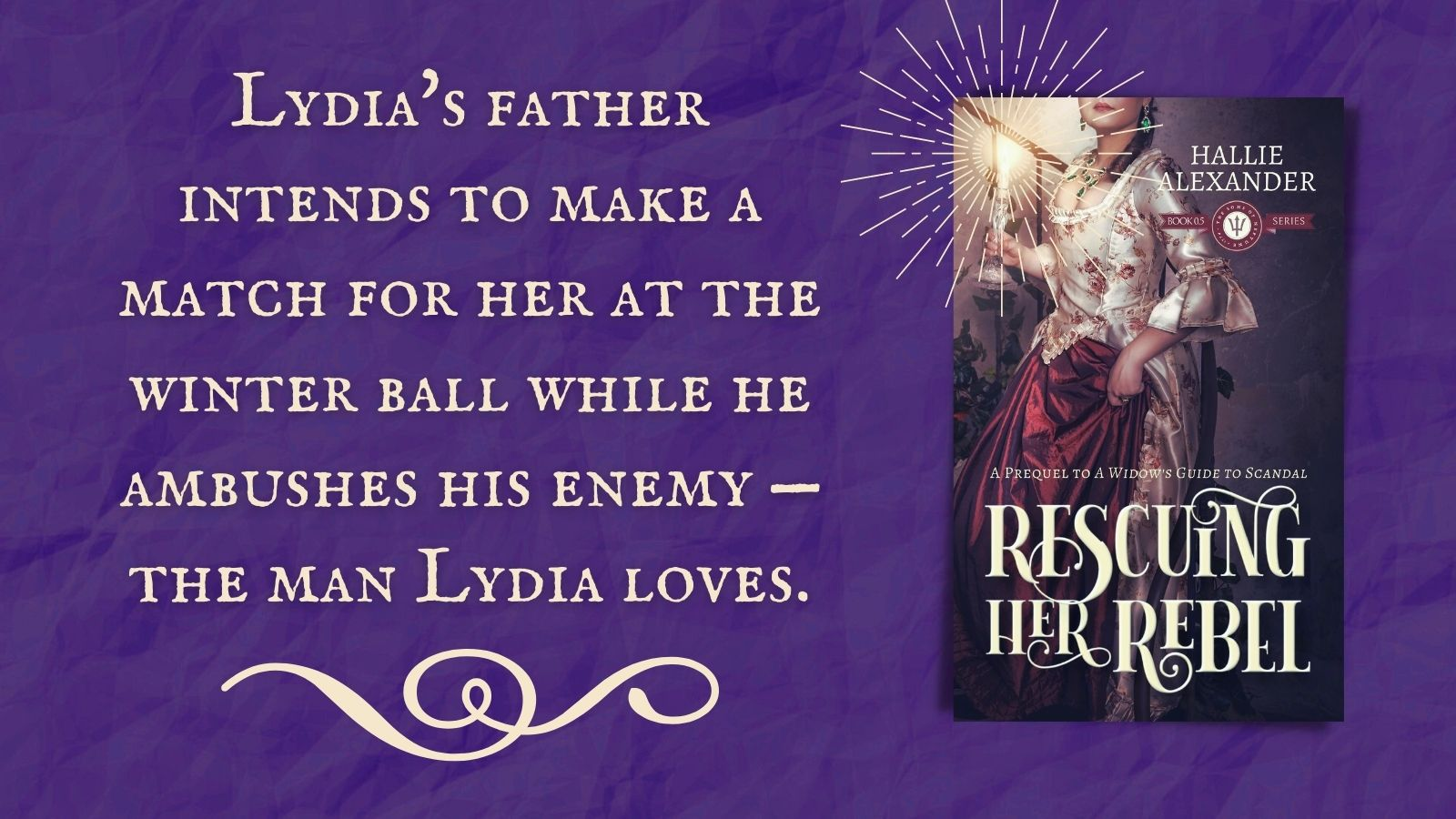 Rescuing Her Rebel: Lydia's father intends to make a match for her at the winter ball while he ambushes his enemy -- the man Lydia loves.