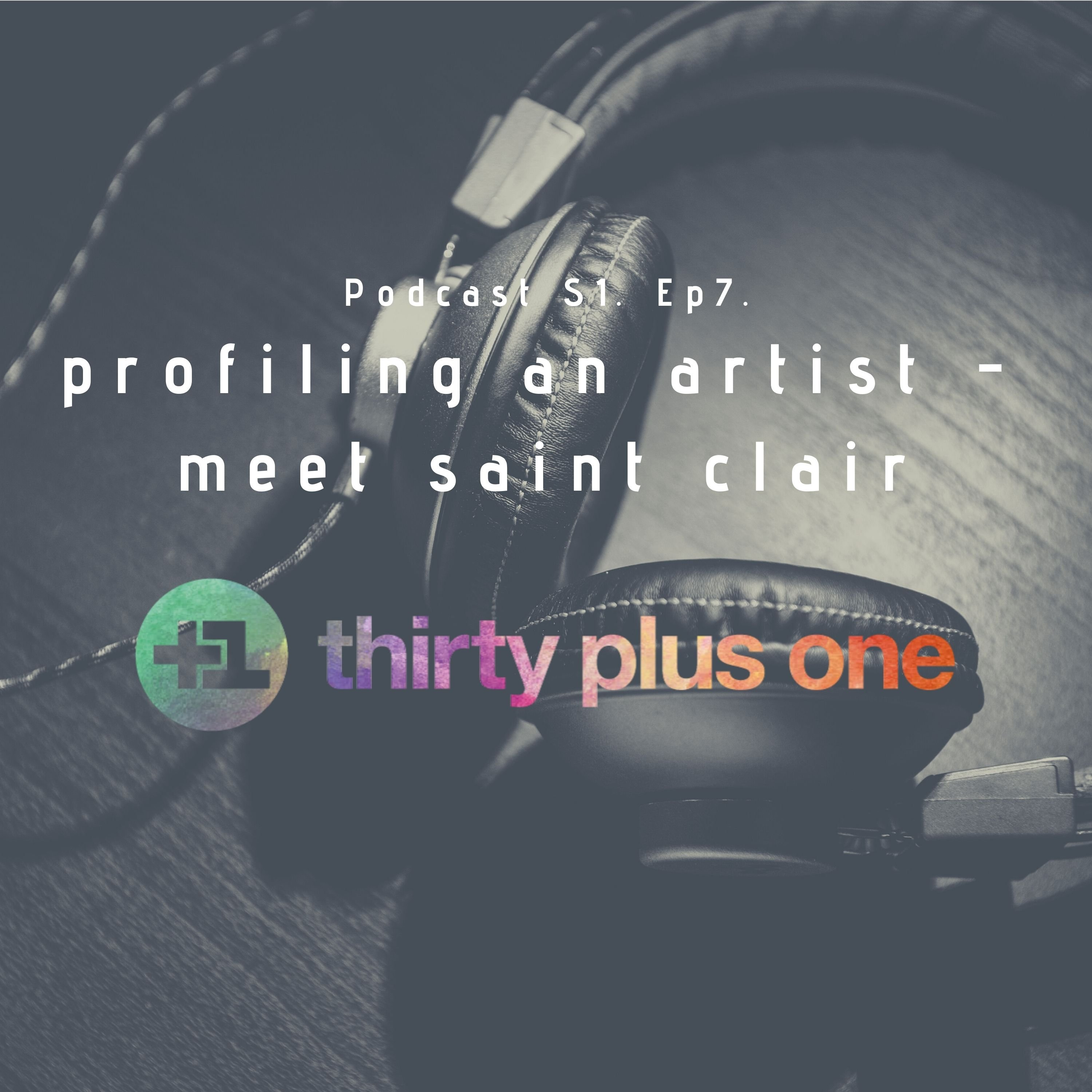 PODCAST: Ep7. S1. profiling an artist - meet Saint Clair