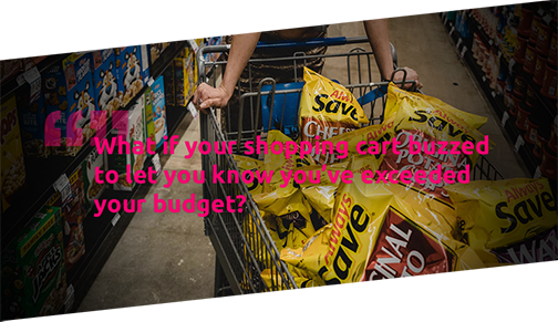 What if your shopping cart buzzed to let you know you've exceeded your budget?