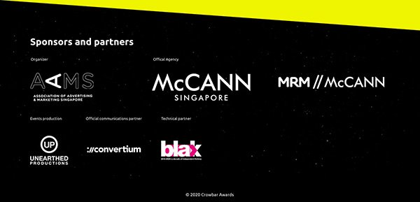 Sponsors & partners - Organiser: Association of Accredited Advertising Agents Singapore. Official Agency: McCann Worldgroup, MRM//McCANN. Friends of 4As: fourmedia. Events Production: Unearthed Productions. Official Communications Partner: ://convertium. Technical Partner: Web Imp. © 2019 Crowbar Awards