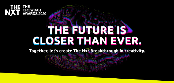 The Crowbar Awards 2019 - The Nxt. The future is closer than ever. Together, let's create The Nxt big thing in advertising.