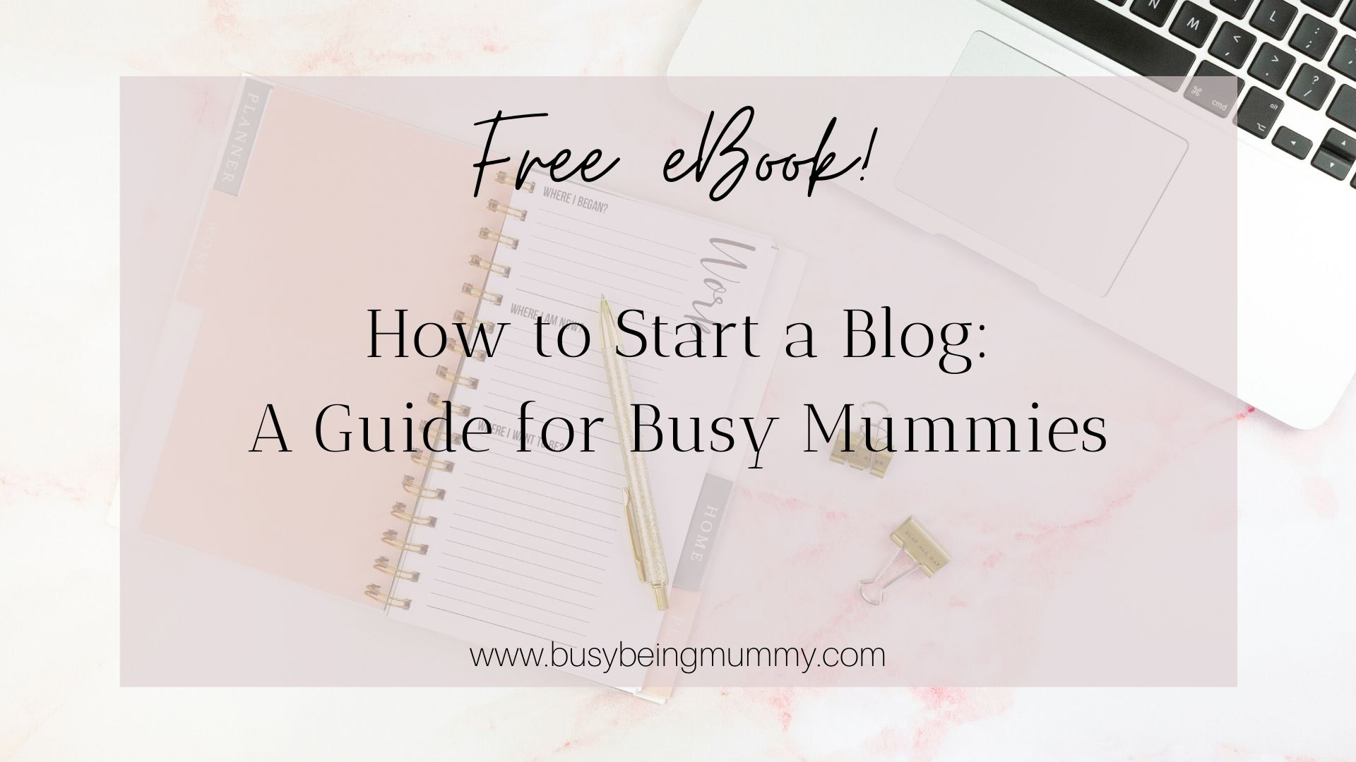 free ebook How to start a blog a guide for busy mummies