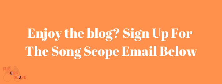 Enjoy the blog? Sign Up For The Song Scope Email Below