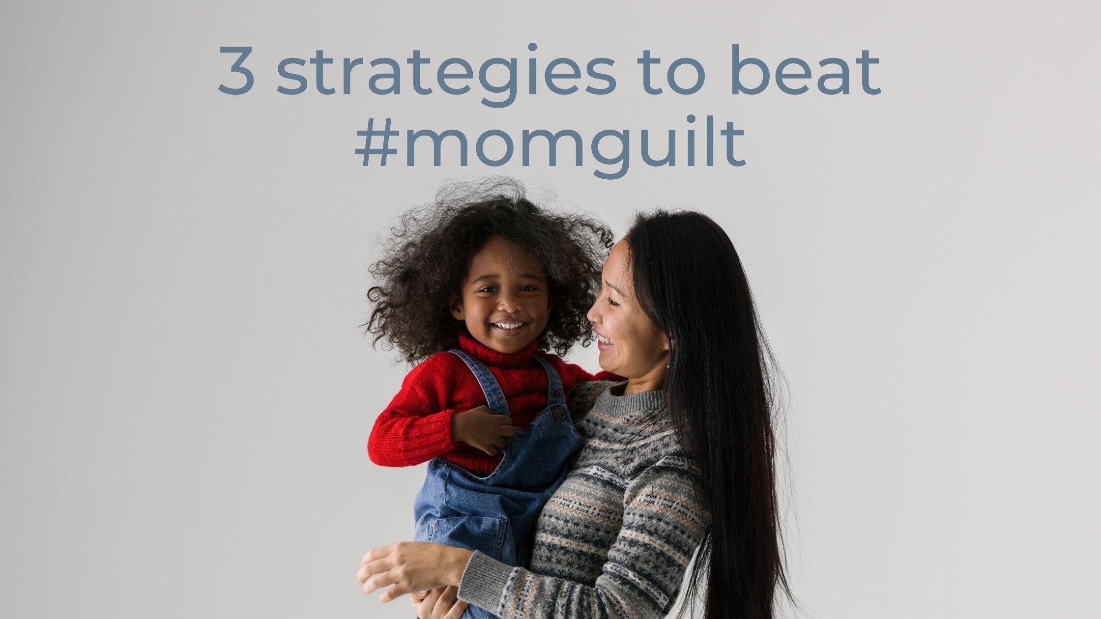 3 strategies to beat #momguilt