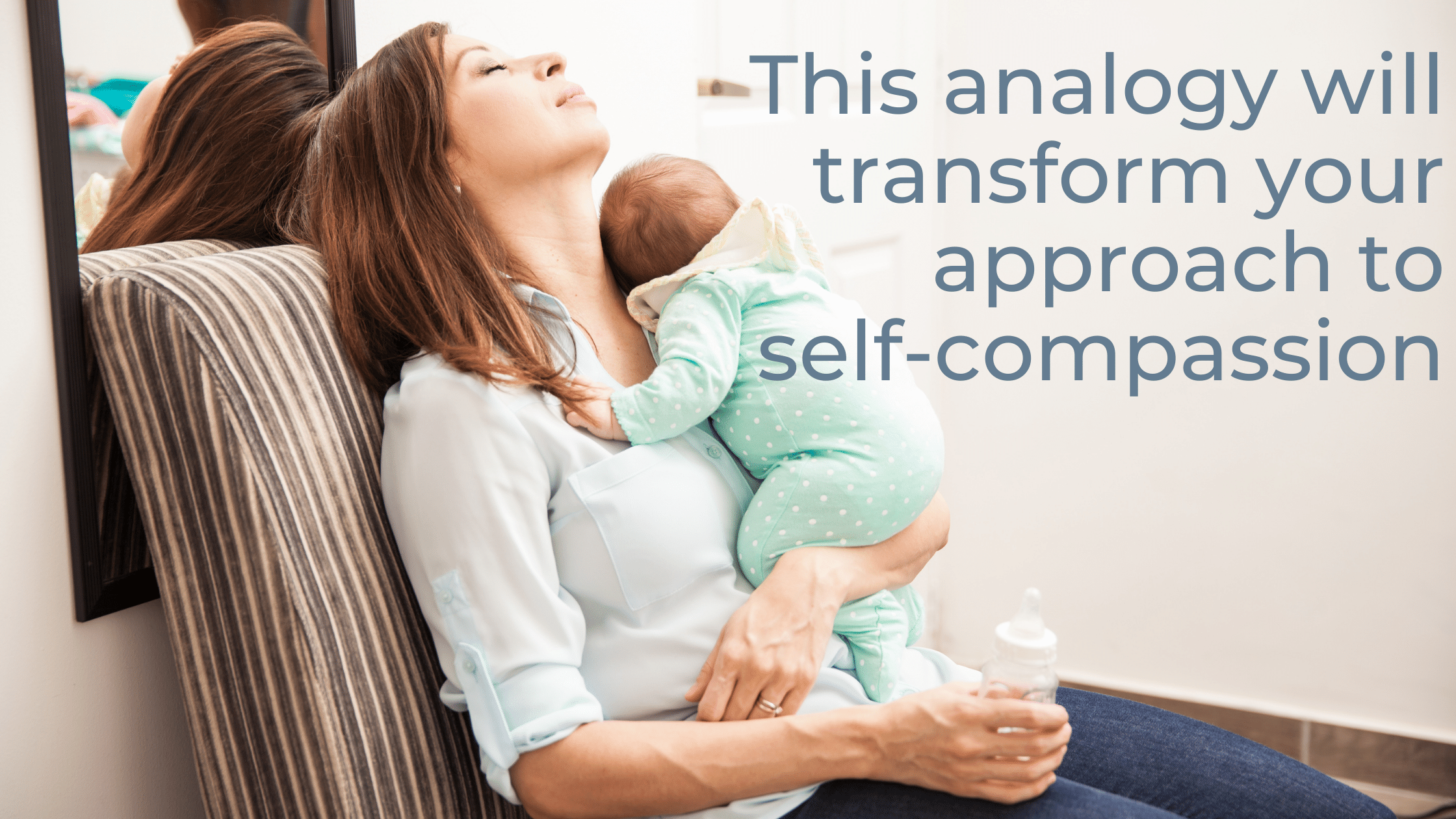 This analogy will transform your approach to self-compassion