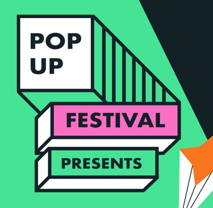 POP Up Festival presents...
