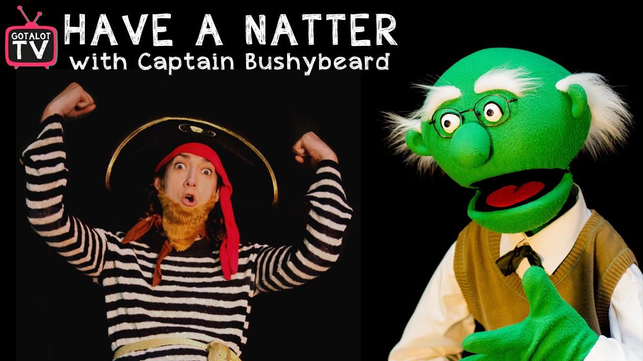 Mr Gotalot and Captain Bushybeard for Have A Natter