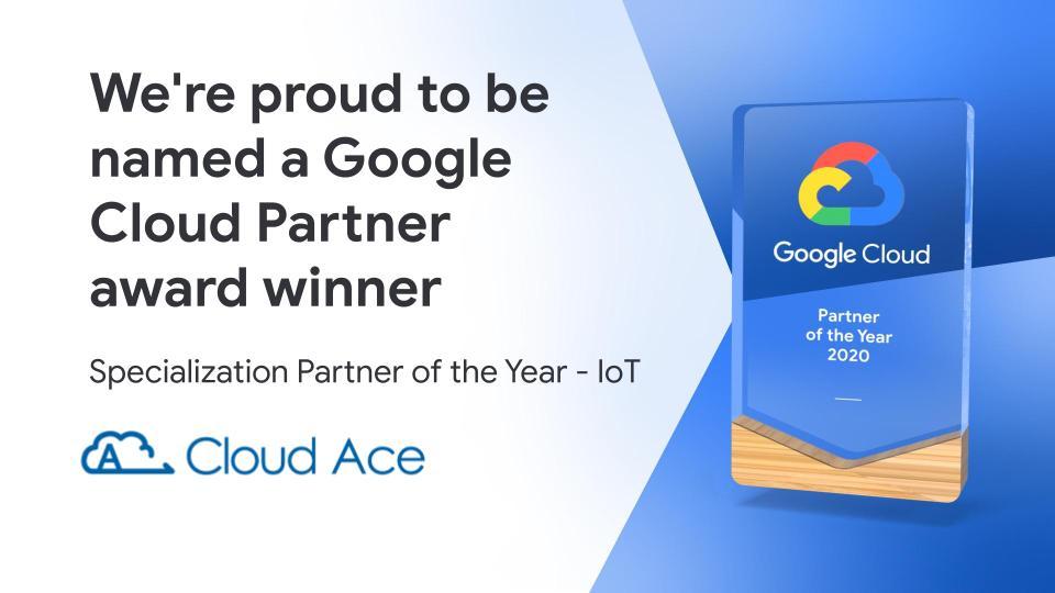 Cloud Ace ได้รับรางวัล Google Cloud Partner ที่มีความเชี่ยวชาญพิเศษด้าน IoT (ระดับสากล) ปี 2020