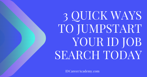 3 Quick Ways to Jumpstart Your ID Job Search TODAY