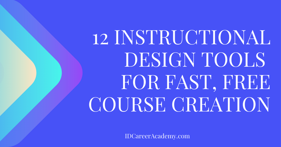 12 Instructional Design (ID) Tools for Fast, Free Course Creation