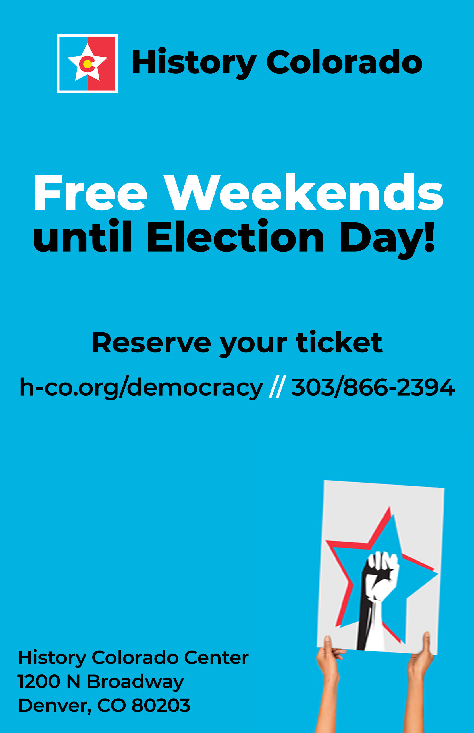 Free Weekends until Election Day! Reserve your ticket h-co.org/democracy // 303-866-2394. History Colorado 1200 N Broadway Denver CO 80203.   Image Description: Blue Background with two hands holding up a white sign of a fist with red and blue stars behind it.