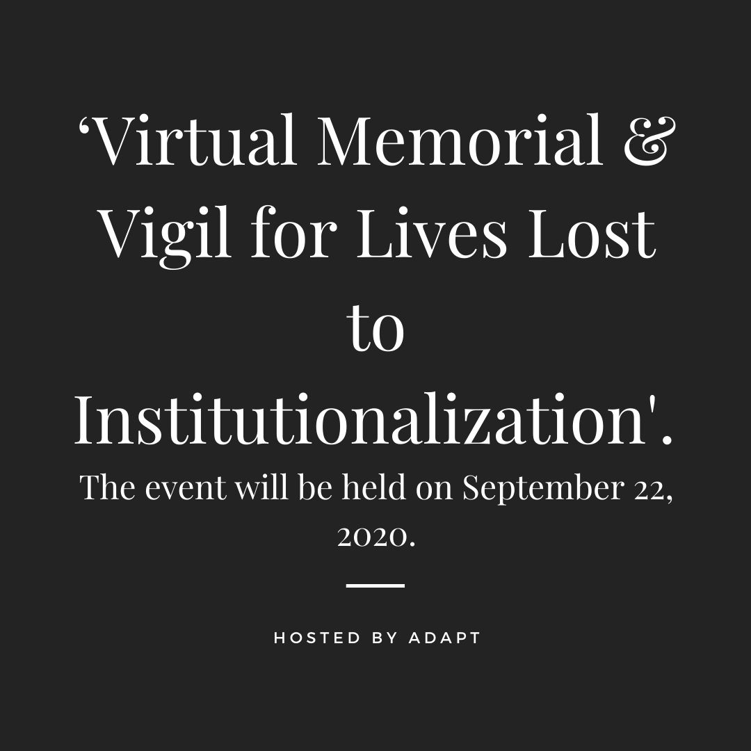 Image Description: 'Virtual Memorial & Vigil for Lives Lost to Institutionalization'. The event will be held on September 22, 2020. Hosted By ADAPT  (White words against a black background)