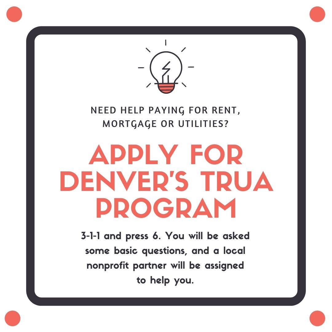 Text: Need help paying for rent, mortgage, or utilities?Apply For Denver's TRUA Program,3-1-1, and press 6. You will be asked some basic questions, and a local nonprofit partner will be assigned to help you. Image: White background with small orange circles in each corner of the square image, a black border surrounds the text, a light bulb is located above the text.