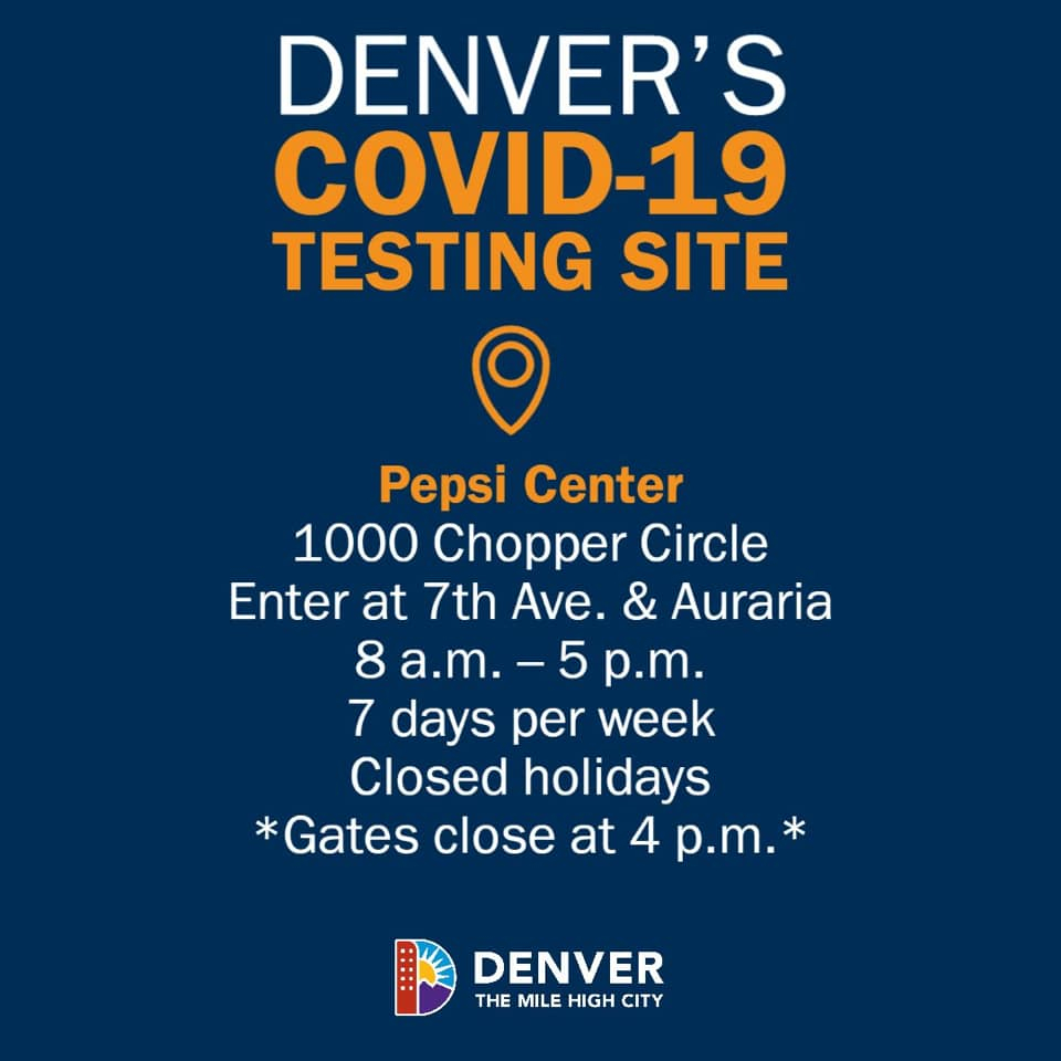 Denver's COVID-19 Testing Site. Pepsi Center. 1000 Chopper Circle. Enter at 7th Ave. & Auraria. 8 a.m. - 5 p.m. 7 days per week. Closed holidays. *Gates close at 4 p.m.* Denver The Mile High City logo