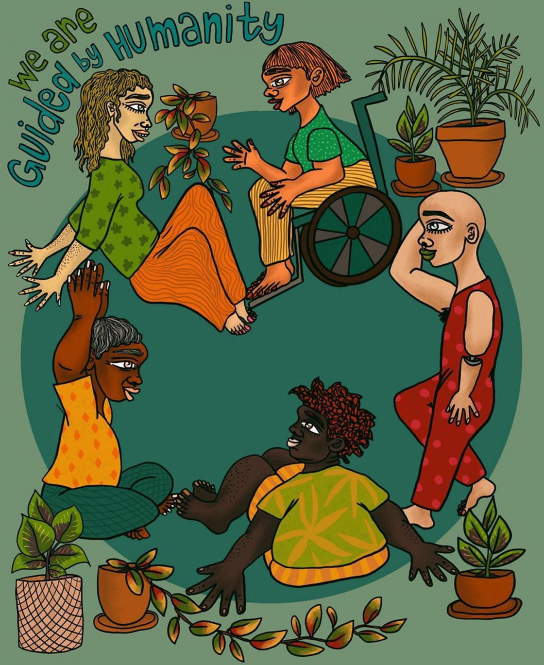 From Left to Right: Text - We Are Guided by Humanity.  Illustration: A Light skinned person with medium length blonde hair wearing a green shirt and orange pants sitting next to a hanging plant, a light-skinned person  with short brown hair sits in a wheel chair wearing a green shirt with white polka dots and yellow pants next to a light skinned person, bald with blue eyes in a red jumper, next to a plant in a round orange pot, a dark-skinned person sits with short orange hair in a yellow and green shirt and wearing striped yellow and orange shorts, sitting next to two plants one in a striped pot, red and white and a plant in a round orange pot, a dark-skinned person sits with their hands up with short grey hair in a yellow shirt with orange diamonds in blue jeans.