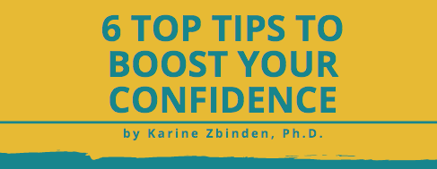 Front cover of 6 Top Tips to Boost Your Confidence by Karine Zbinden, Ph.D.