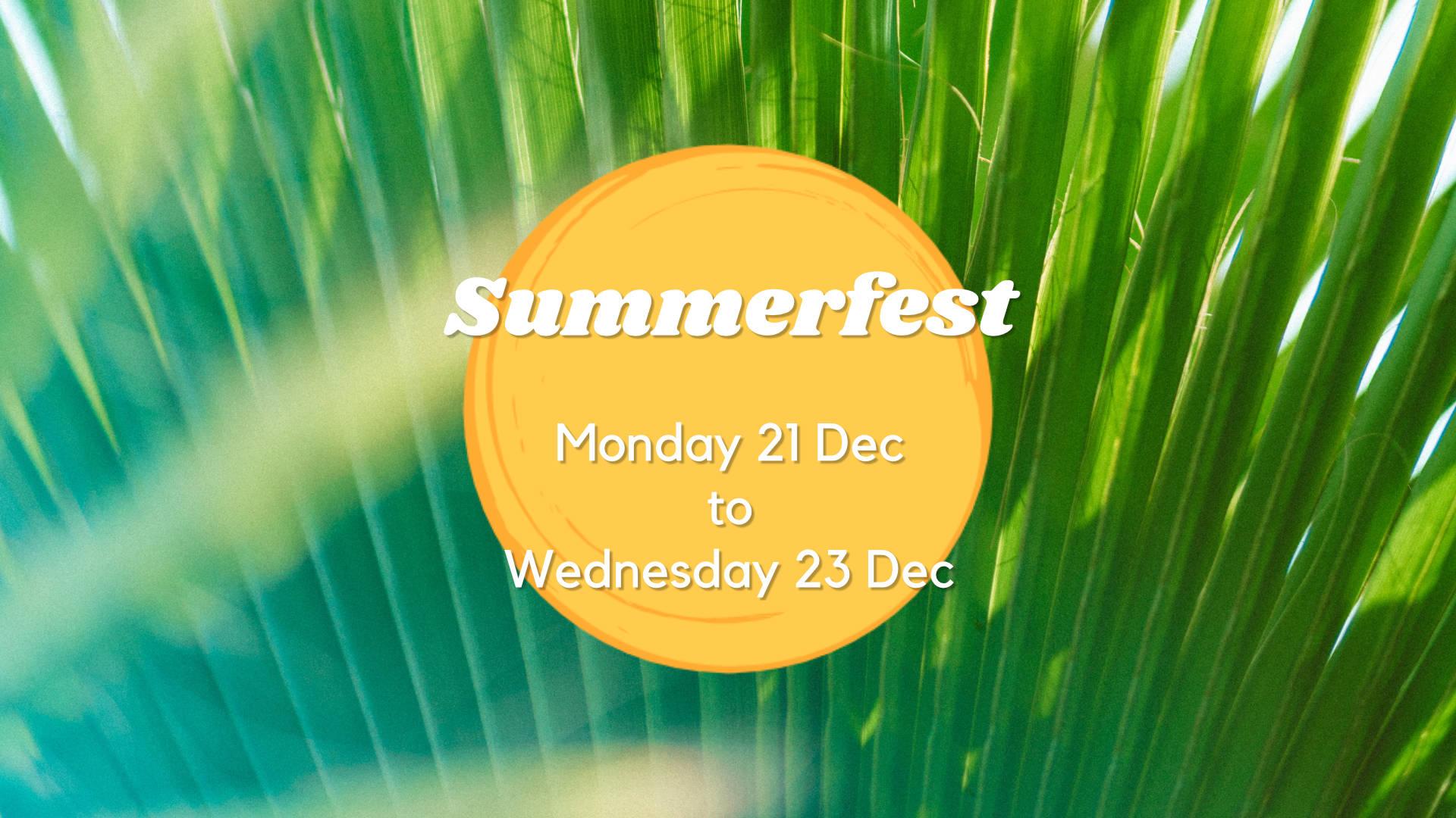Summerfest Monday 21 Dec to Wednesday 23 Dec