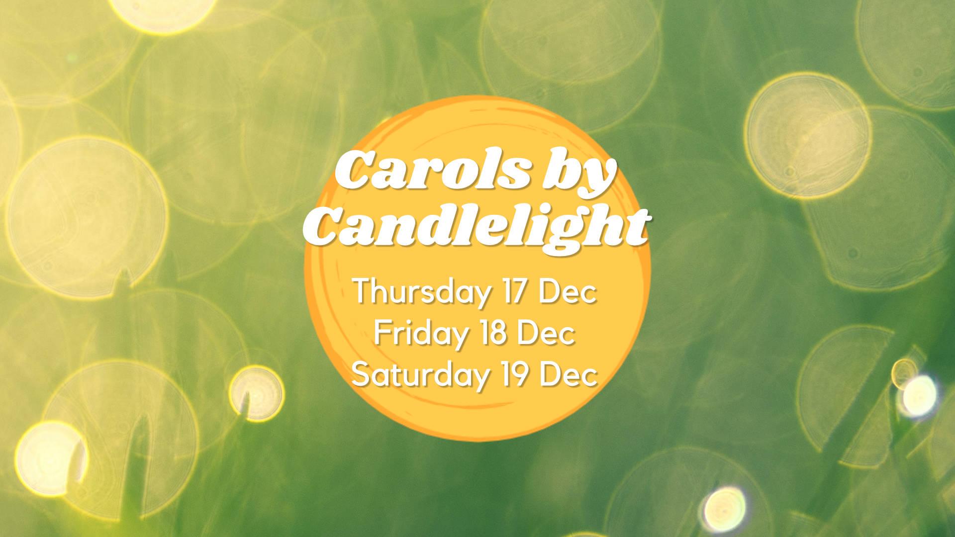 Carols by Candlelight Thursday 17 Dec Friday 18 Dec Saturday 19 Dec