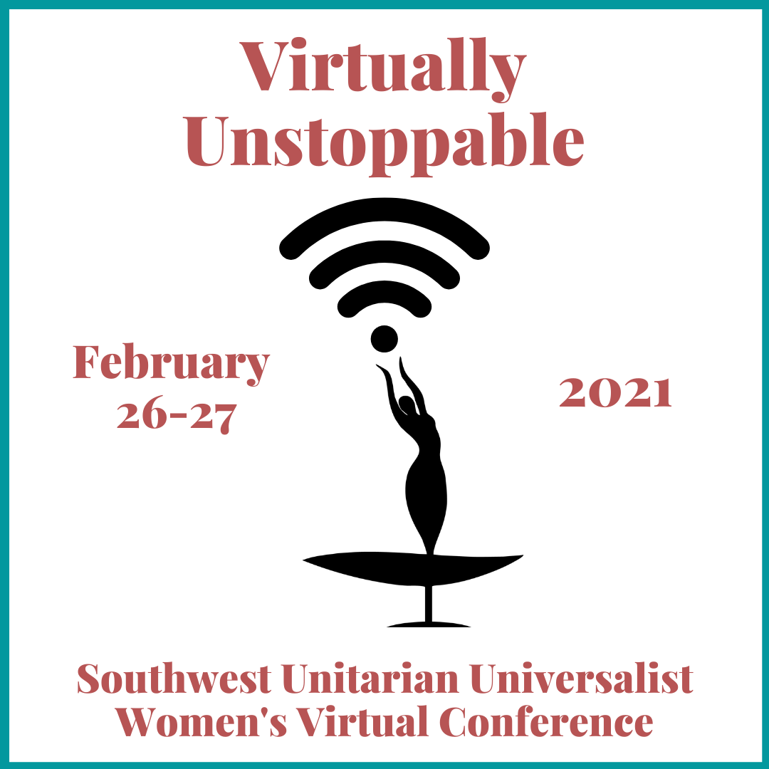 Virtually Unstoppable Southwest Unitarian Universalist Women's Virtual Conference, February 26-27, 2021