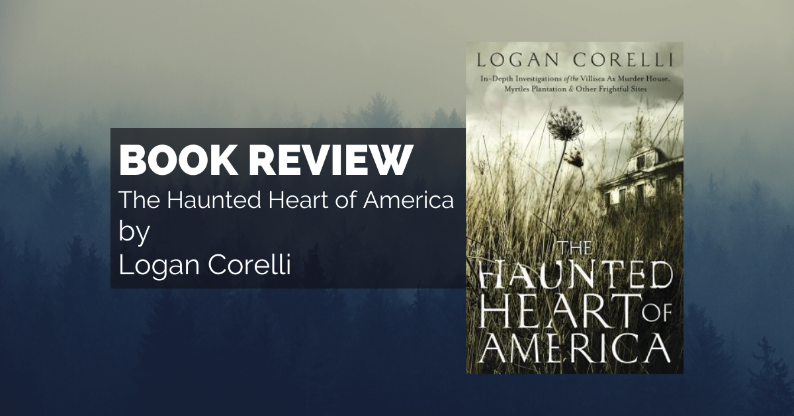Book Review: The Haunted Heart of America by Logan Corelli