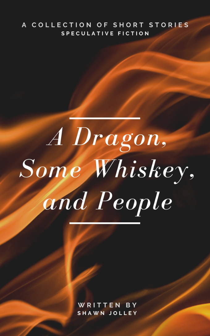A Dragon, Some Whiskey, and People by Shawn Jolley