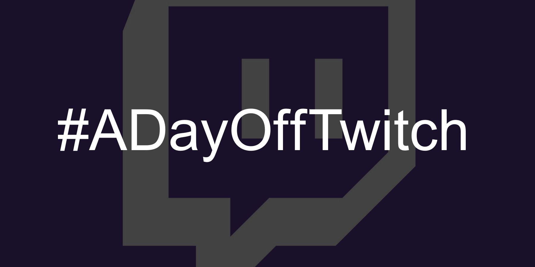 #ADayOffTwitch is Twitch's day of reckoning