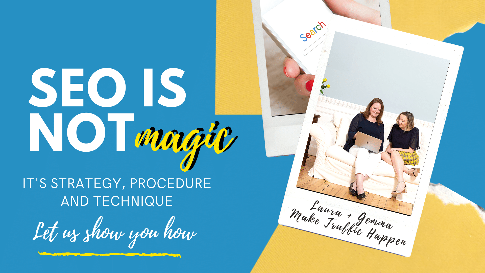Infographic text: SEO is not magic, let us show you how. Image: Laura with brown hair and Gemma with brown hair looking at laptop on white sofa. Yellow flowers on table.
