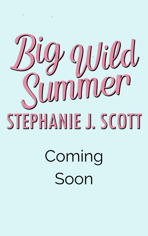 Big Wild Summer by Stephanie J. Scott Coming Soon