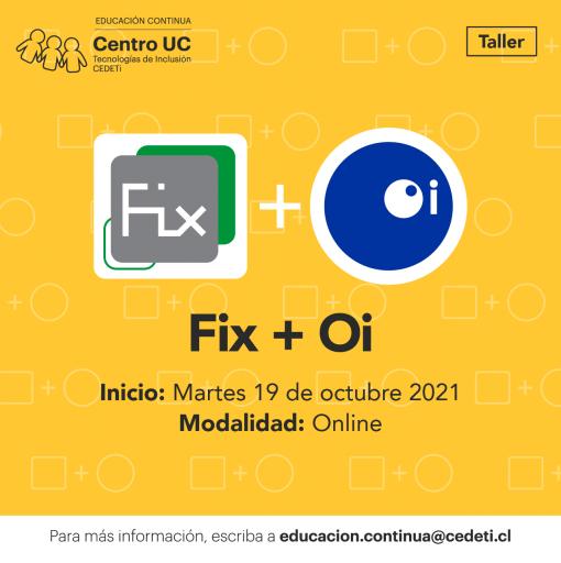 gráfica de color amarillo junto al logo del test FIX y el test Oi junto al texto: Taller FIX + Oi. Inicio: Martes 19 octubre 2021. Modalidad: Online. Para más información, escriba a educacion.continua@cedeti.cl