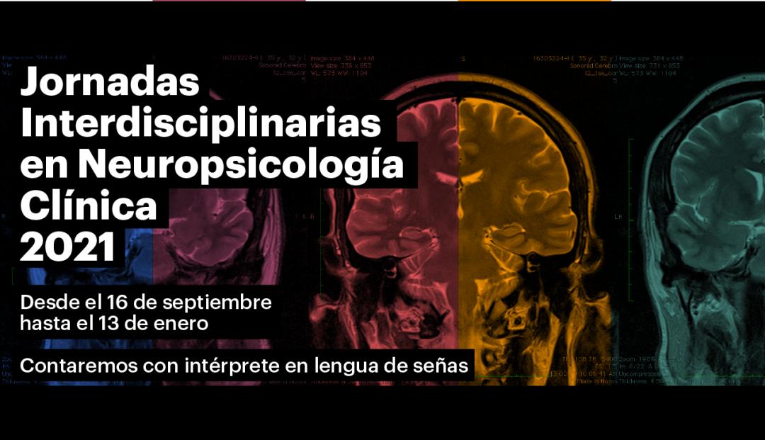 radiografía  de un cerebro intervenida con partes de diferentes colores junto al texto: Jornadas Interdisciplinarias en neuropsicología Clínica 2021. Desde el 16 de septiembre hasta el 13 de enero. Contaremos con intérprete en lengua de señas.