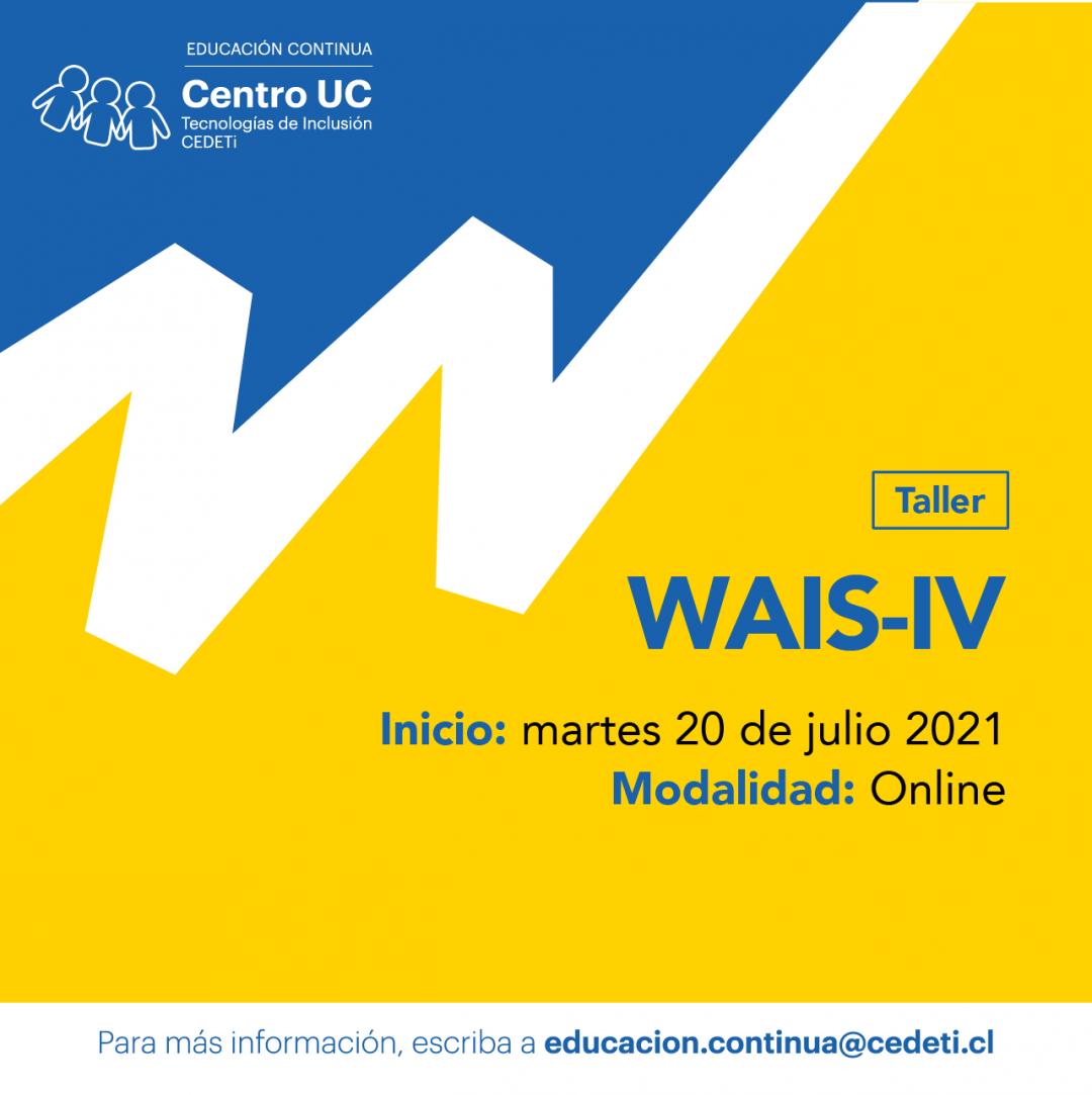 """gráfica de color azul y amarillo junto a una gráfico de linea con la letra w y el texto """"Taller WAIS-IV. Inicio: martes 20 de julio 2021. Modalidad: Online. Para más información, escriba a educacion.continua@cedeti.cl"""