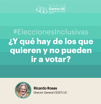 """gráfica de color turquesa con el logo de CEDETi Opinión junto al texto """"#EleccionesInclusivas ¿ Y qué hay de los que quieren y no pueden ir a votar? Ricardo Rosas -Director General CEDETi UC""""."""