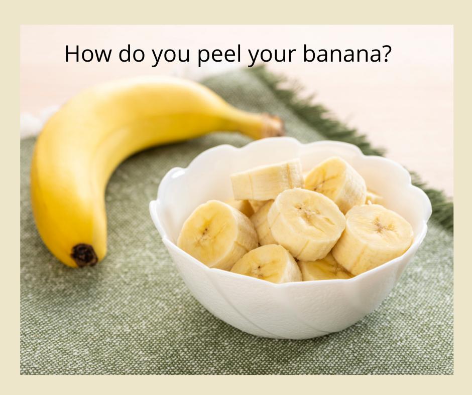 How do you peel your banana?
